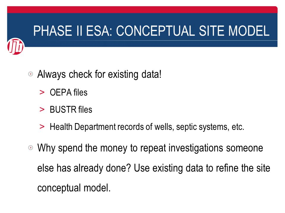 PHASE II ESA: CONCEPTUAL SITE MODEL Always check for existing data.
