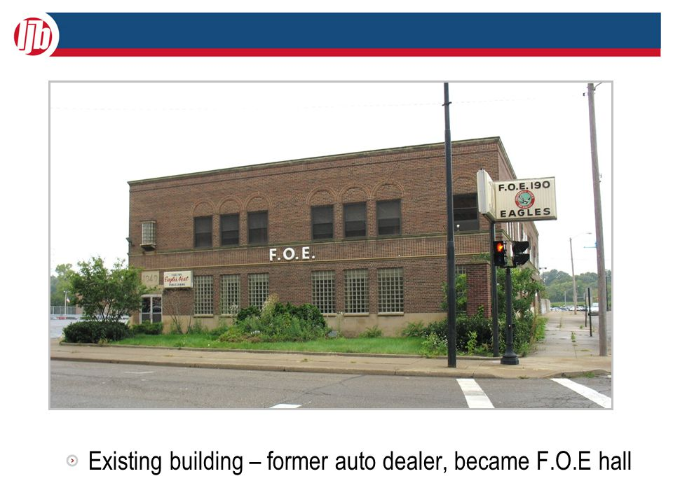 Existing building – former auto dealer, became F.O.E hall