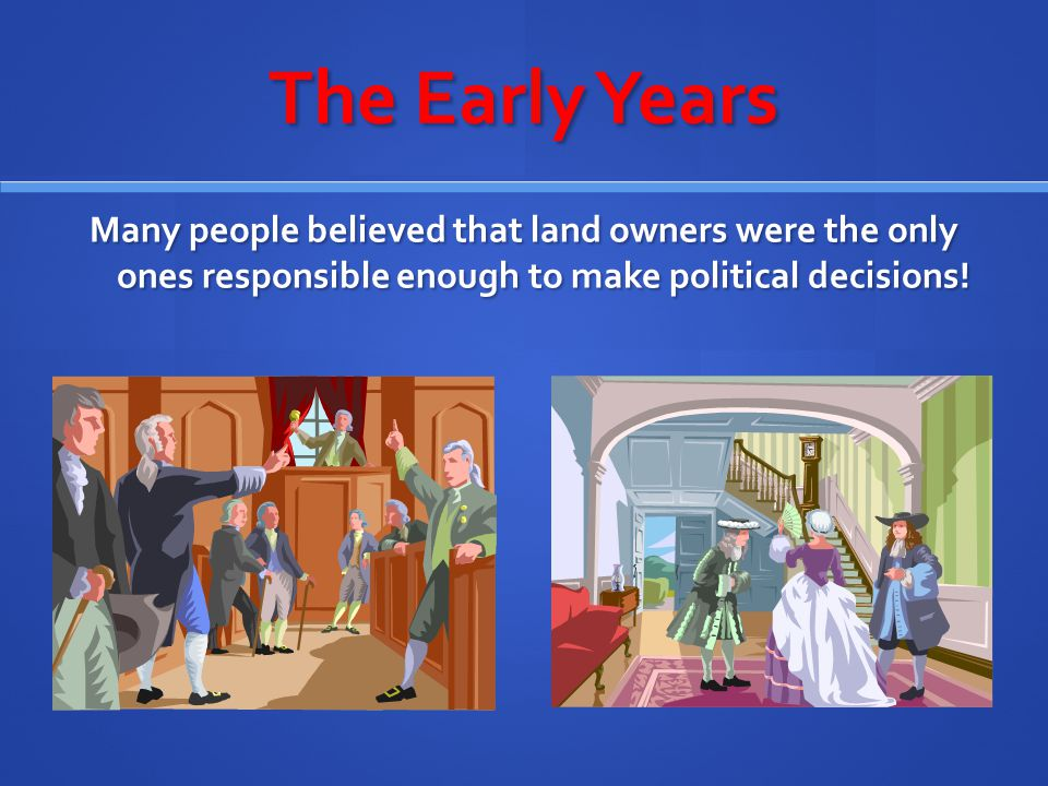 The Early Years This left poor white men… OUT of the voting process.