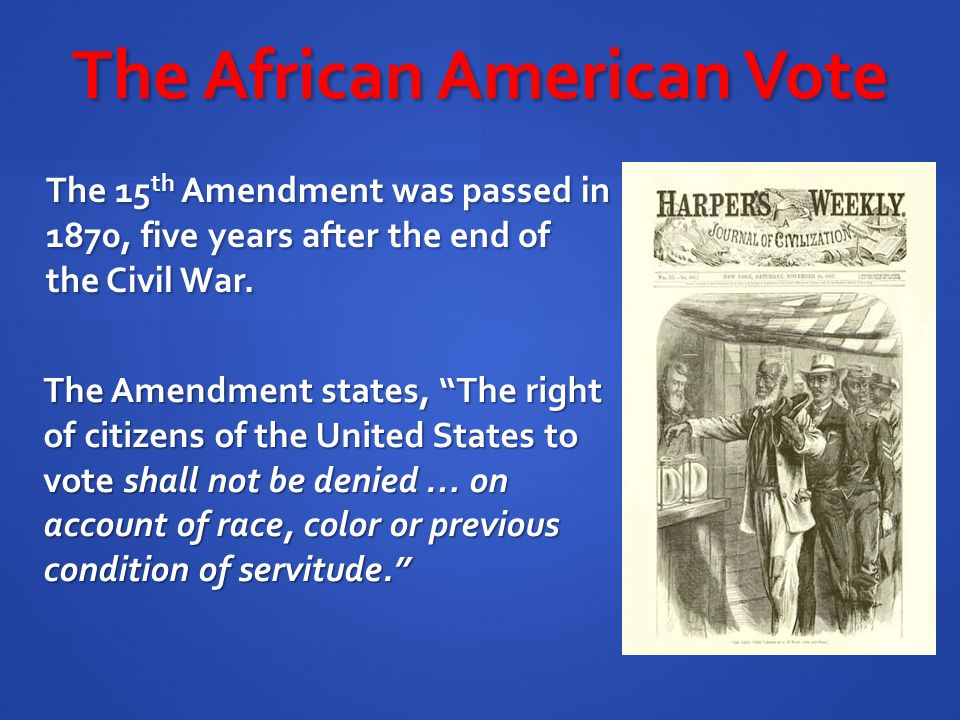 The African American Vote The 15 th Amendment said that former slaves could not be turned away from the polls due to the color of their skin or the fact that they had been slaves.