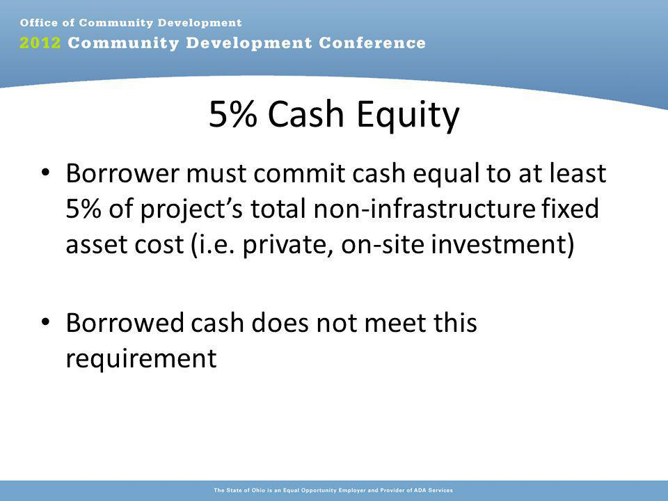 5% Cash Equity Borrower must commit cash equal to at least 5% of project's total non-infrastructure fixed asset cost (i.e.