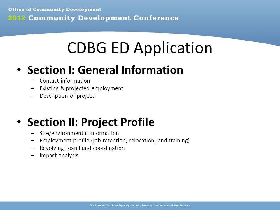 CDBG ED Application Section I: General Information – Contact information – Existing & projected employment – Description of project Section II: Project Profile – Site/environmental information – Employment profile (job retention, relocation, and training) – Revolving Loan Fund coordination – Impact analysis