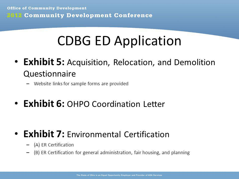 CDBG ED Application Exhibit 5: Acquisition, Relocation, and Demolition Questionnaire – Website links for sample forms are provided Exhibit 6: OHPO Coordination Letter Exhibit 7: Environmental Certification – (A) ER Certification – (B) ER Certification for general administration, fair housing, and planning
