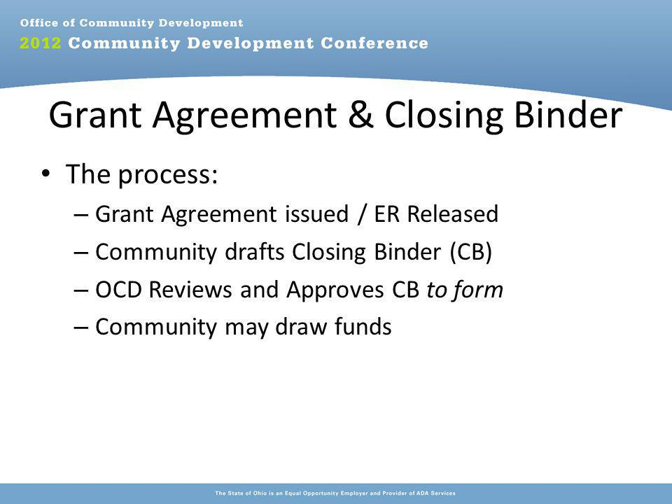 Grant Agreement & Closing Binder The process: – Grant Agreement issued / ER Released – Community drafts Closing Binder (CB) – OCD Reviews and Approves CB to form – Community may draw funds