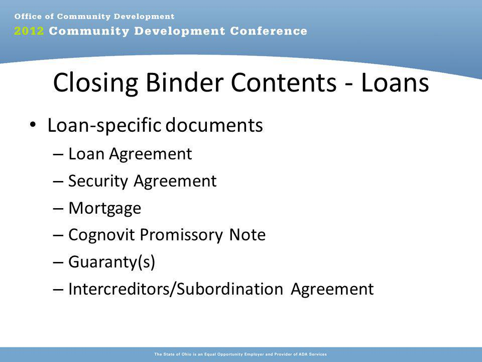 Closing Binder Contents - Loans Loan-specific documents – Loan Agreement – Security Agreement – Mortgage – Cognovit Promissory Note – Guaranty(s) – Intercreditors/Subordination Agreement