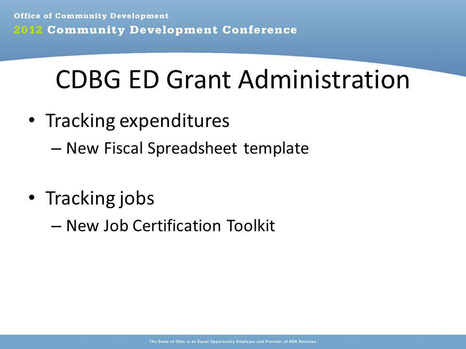 CDBG ED Grant Administration Tracking expenditures – New Fiscal Spreadsheet template Tracking jobs – New Job Certification Toolkit