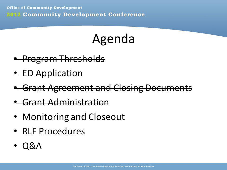 Agenda Program Thresholds ED Application Grant Agreement and Closing Documents Grant Administration Monitoring and Closeout RLF Procedures Q&A