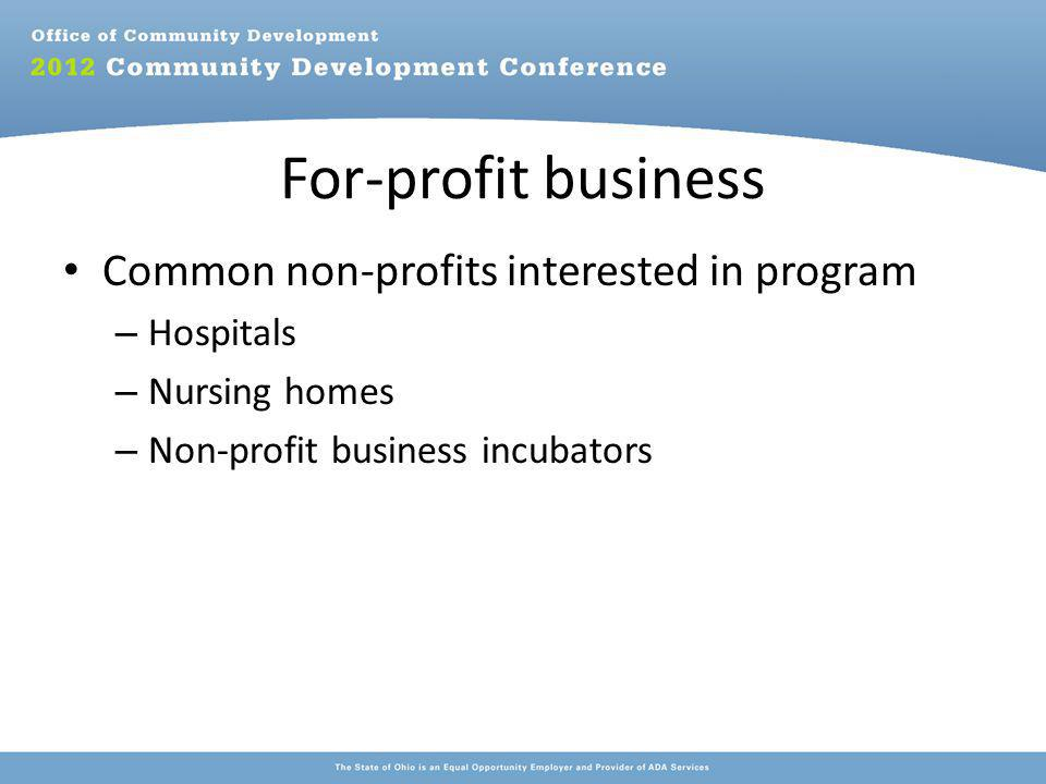 For-profit business Common non-profits interested in program – Hospitals – Nursing homes – Non-profit business incubators