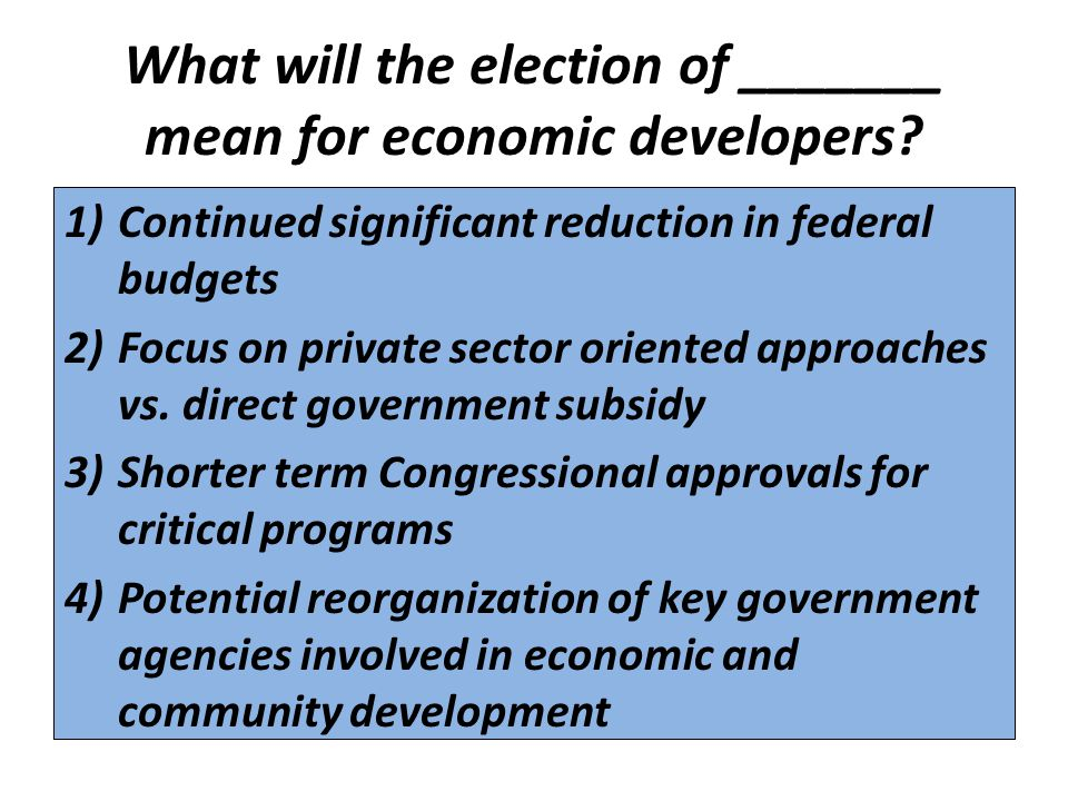 What will the election of _______ mean for economic developers.