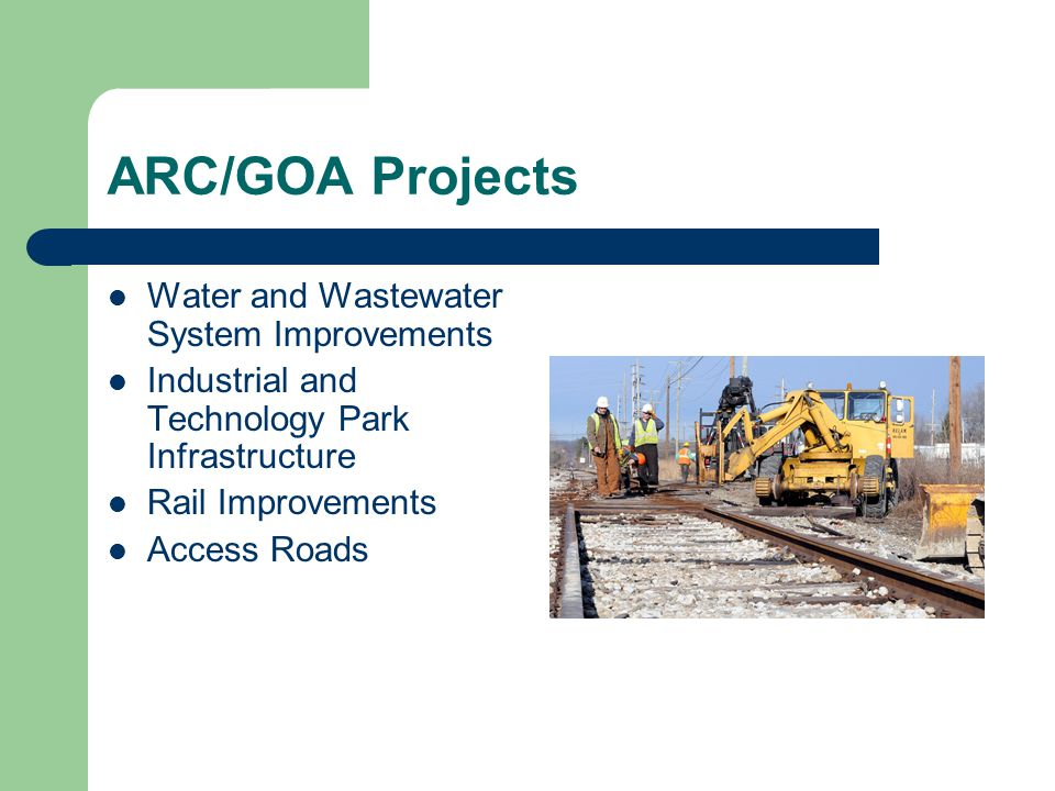 Water and Wastewater System Improvements Industrial and Technology Park Infrastructure Rail Improvements Access Roads ARC/GOA Projects