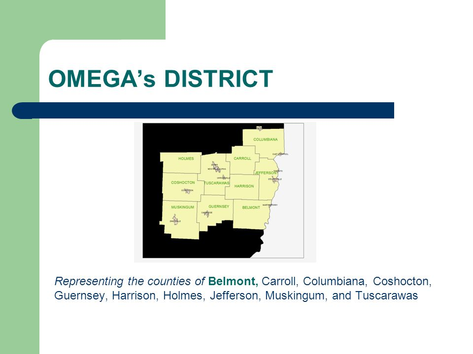OMEGA's DISTRICT Representing the counties of Belmont, Carroll, Columbiana, Coshocton, Guernsey, Harrison, Holmes, Jefferson, Muskingum, and Tuscarawas