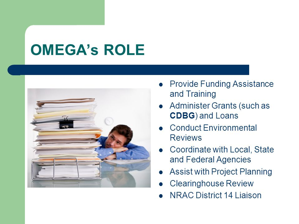 Comprehensive Economic Development Strategy Provides an Investment Strategy with Capital Improvement Plan to Promote Economic Development Defines Economic Conditions within District Provides Important Statistical Reference Tool Qualifies OMEGA's Members for Potential Funding Assistance from Economic Development Administration
