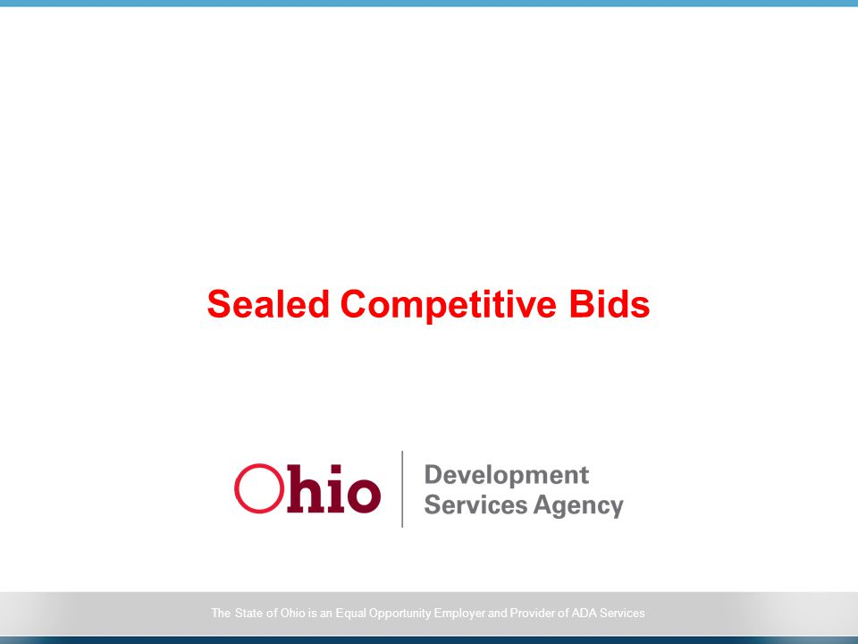 The State of Ohio is an Equal Opportunity Employer and Provider of ADA Services Sealed Competitive Bids