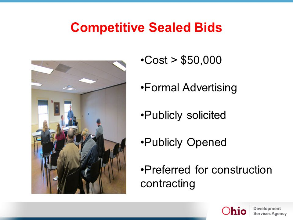 Competitive Sealed Bids Cost > $50,000 Formal Advertising Publicly solicited Publicly Opened Preferred for construction contracting
