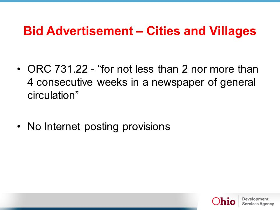 Bid Advertisement – Cities and Villages ORC 731.22 - for not less than 2 nor more than 4 consecutive weeks in a newspaper of general circulation No Internet posting provisions