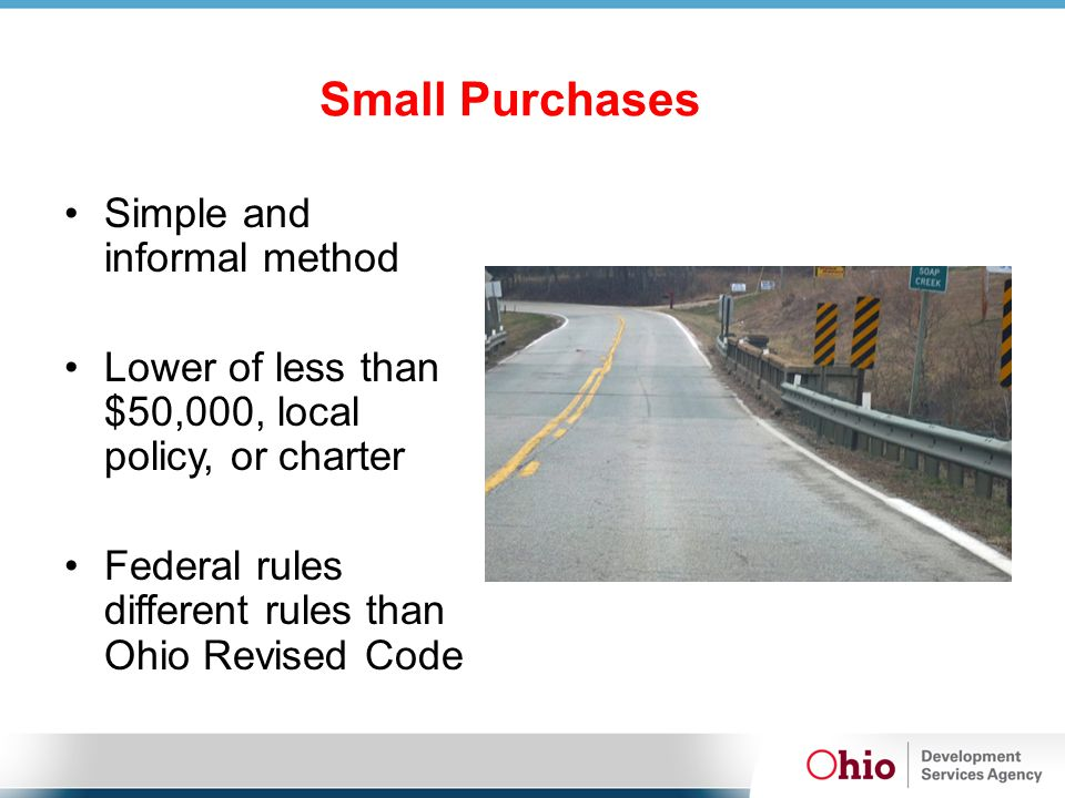 Simple and informal method Lower of less than $50,000, local policy, or charter Federal rules different rules than Ohio Revised Code