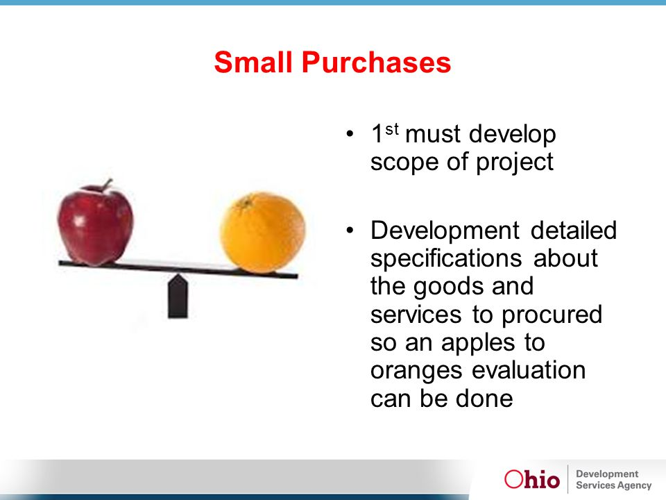 Small Purchases 1 st must develop scope of project Development detailed specifications about the goods and services to procured so an apples to orange