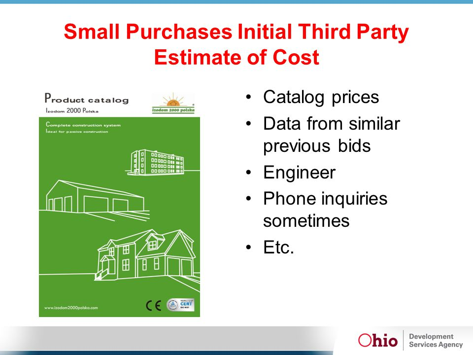Small Purchases Initial Third Party Estimate of Cost Catalog prices Data from similar previous bids Engineer Phone inquiries sometimes Etc.