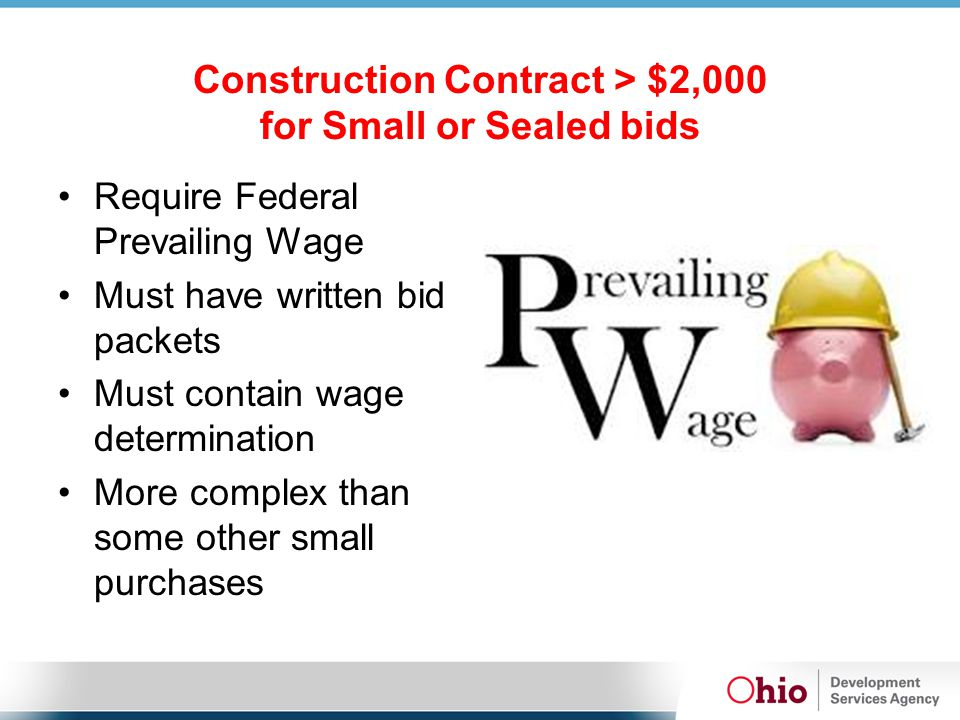 Construction Contract > $2,000 for Small or Sealed bids Require Federal Prevailing Wage Must have written bid packets Must contain wage determination