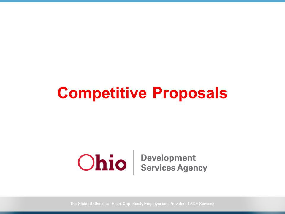 The State of Ohio is an Equal Opportunity Employer and Provider of ADA Services Competitive Proposals