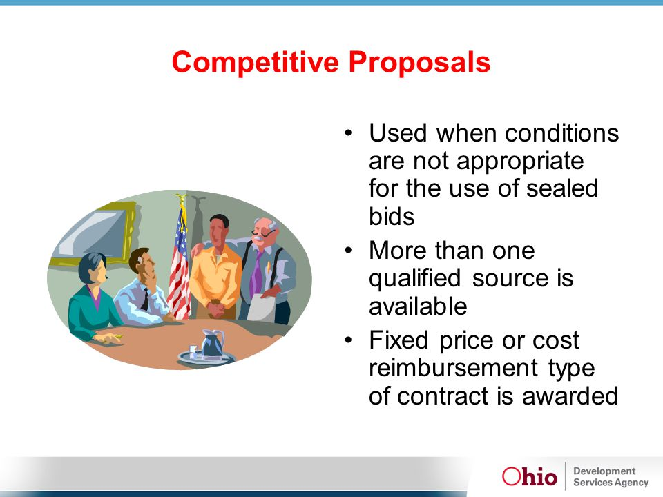 Used when conditions are not appropriate for the use of sealed bids More than one qualified source is available Fixed price or cost reimbursement type of contract is awarded