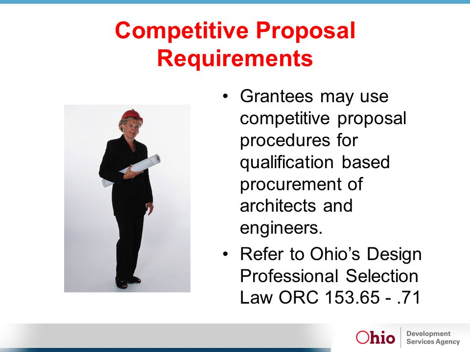Competitive Proposal Requirements Grantees may use competitive proposal procedures for qualification based procurement of architects and engineers.