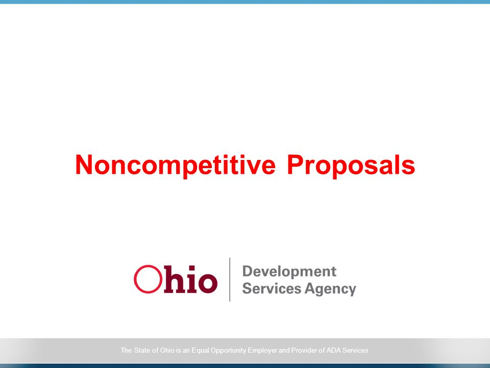 The State of Ohio is an Equal Opportunity Employer and Provider of ADA Services Noncompetitive Proposals