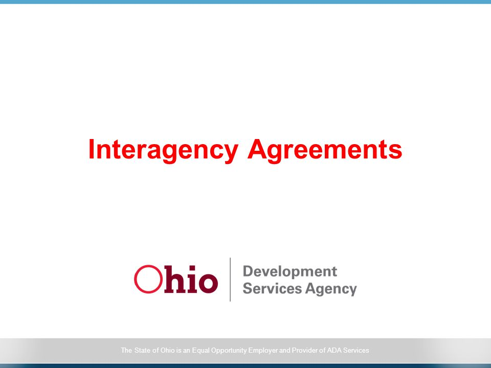 The State of Ohio is an Equal Opportunity Employer and Provider of ADA Services Interagency Agreements