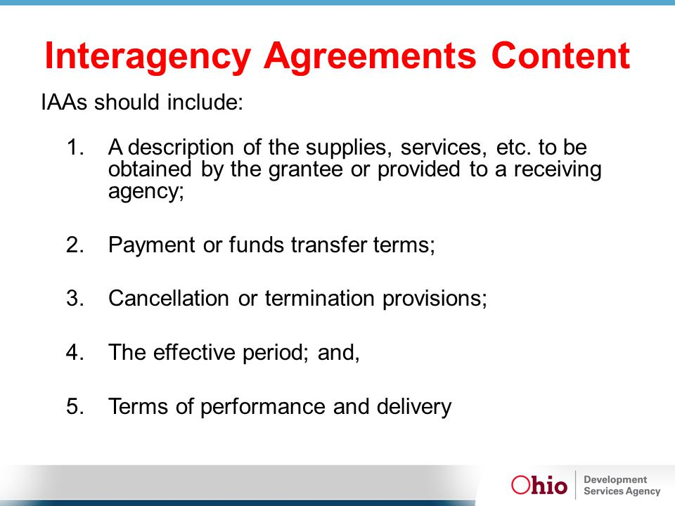Interagency Agreements Content IAAs should include: 1.A description of the supplies, services, etc. to be obtained by the grantee or provided to a rec