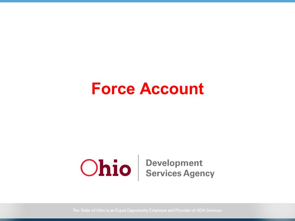 The State of Ohio is an Equal Opportunity Employer and Provider of ADA Services Force Account