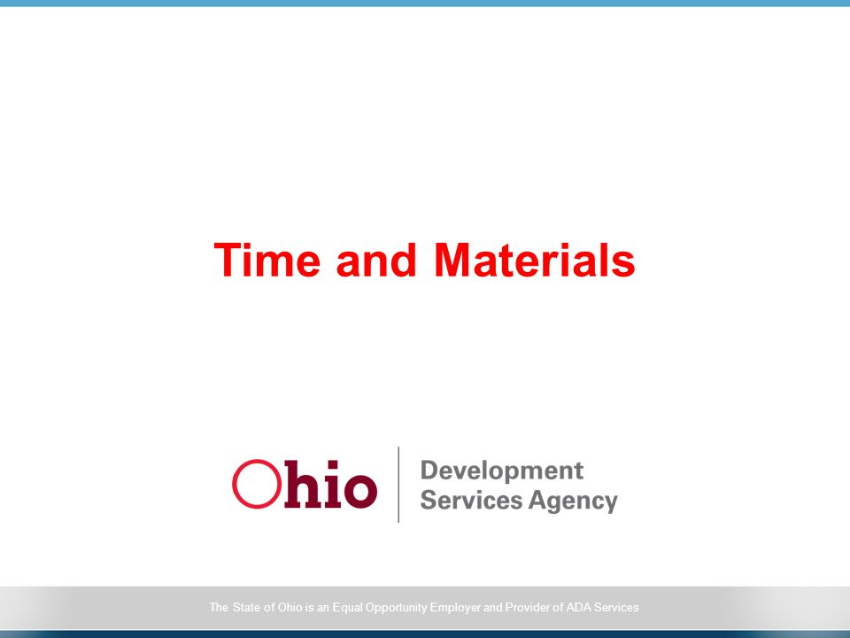 The State of Ohio is an Equal Opportunity Employer and Provider of ADA Services Time and Materials