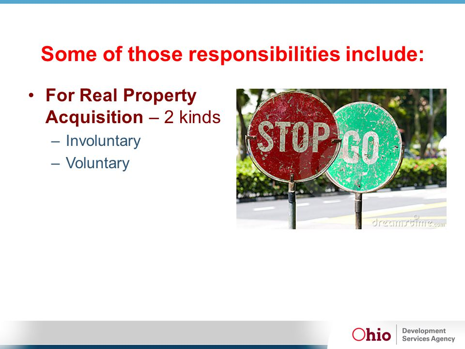 Some of those responsibilities include: For Real Property Acquisition – 2 kinds –Involuntary –Voluntary