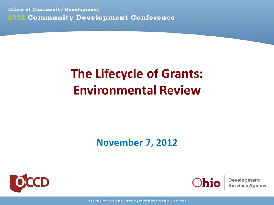 The Lifecycle of Grants: Environmental Review November 7, 2012