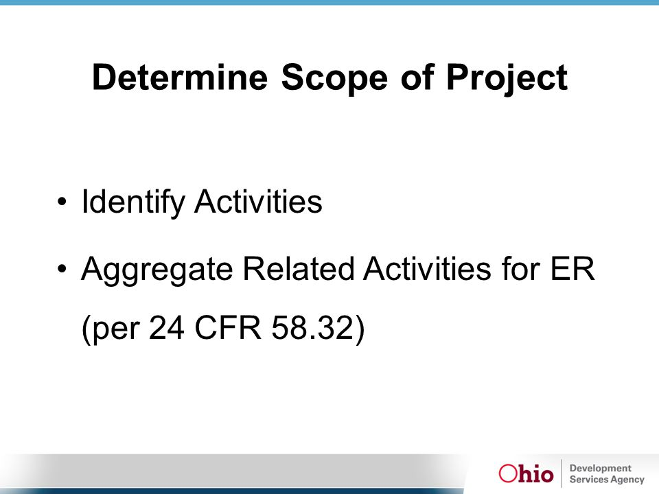 Determine Scope of Project Identify Activities Aggregate Related Activities for ER (per 24 CFR 58.32)