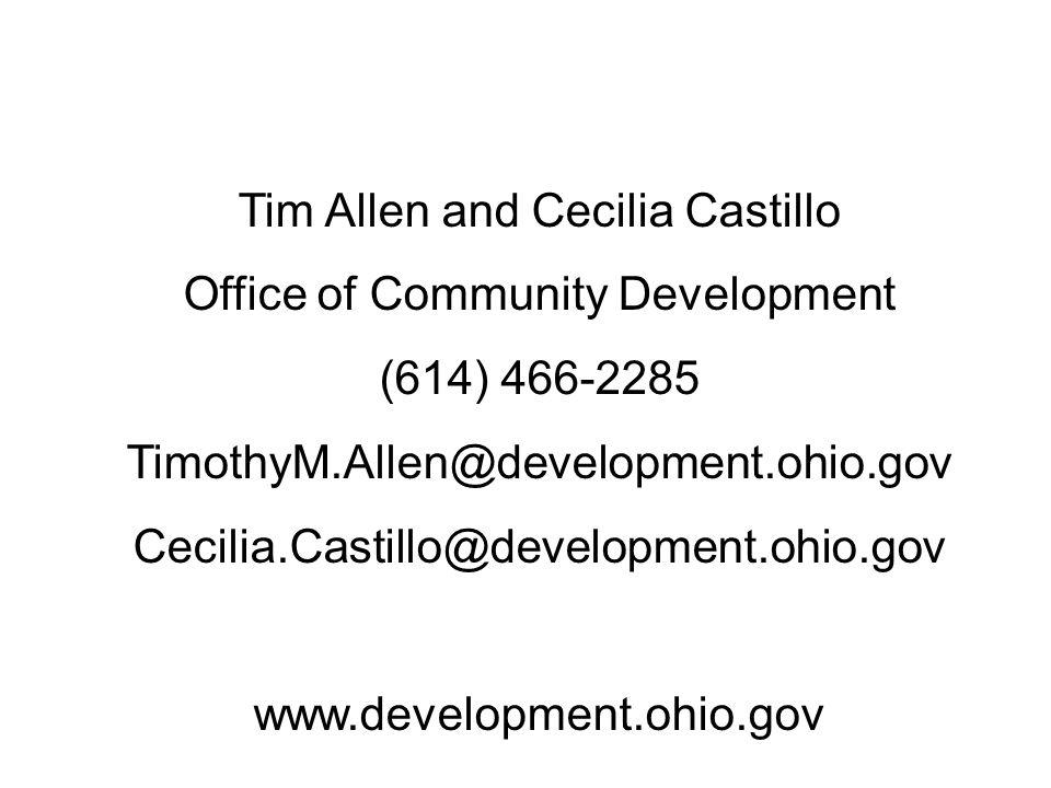 Tim Allen and Cecilia Castillo Office of Community Development (614) 466-2285 TimothyM.Allen@development.ohio.gov Cecilia.Castillo@development.ohio.gov www.development.ohio.gov