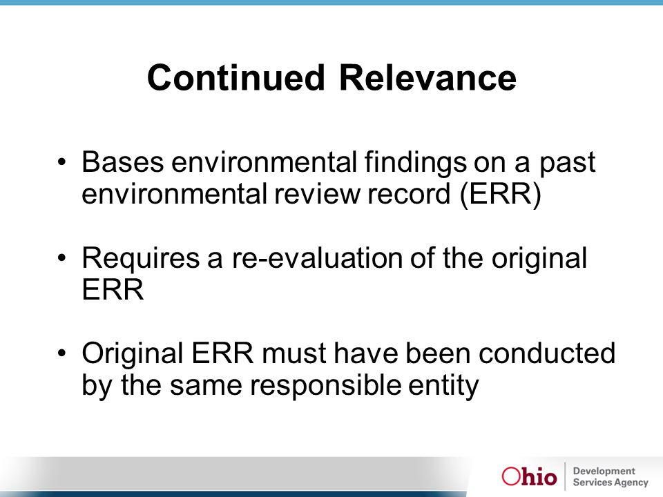 Continued Relevance Bases environmental findings on a past environmental review record (ERR) Requires a re-evaluation of the original ERR Original ERR