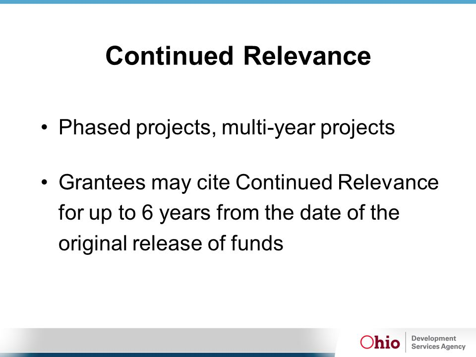 Continued Relevance Phased projects, multi-year projects Grantees may cite Continued Relevance for up to 6 years from the date of the original release