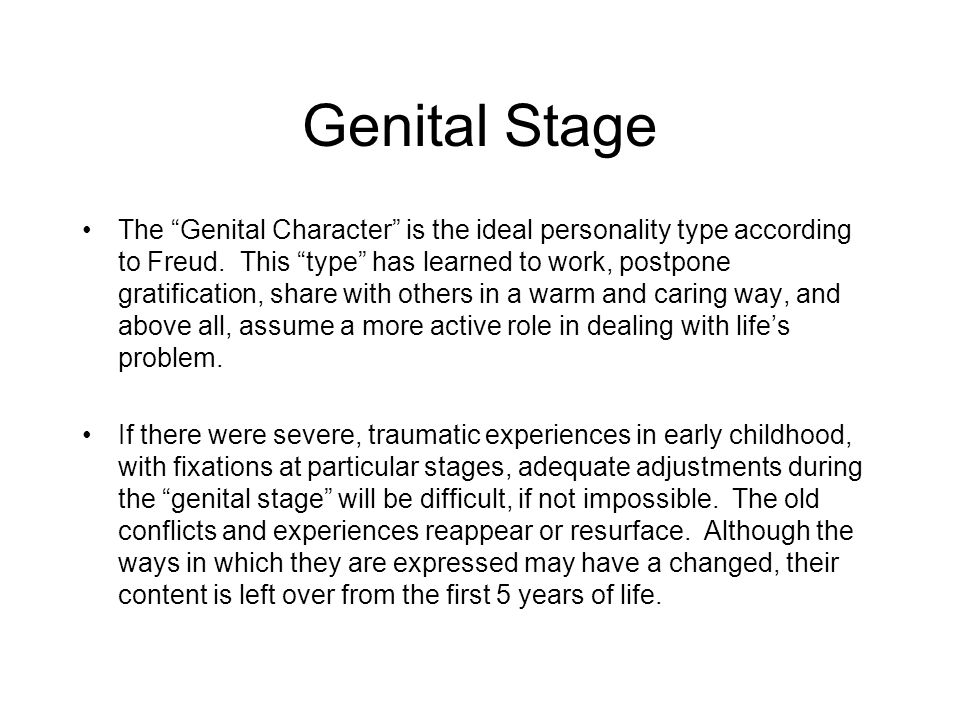 """Genital Stage The """"Genital Character"""" is the ideal personality type according to Freud. This """"type"""" has learned to work, postpone gratification, share"""