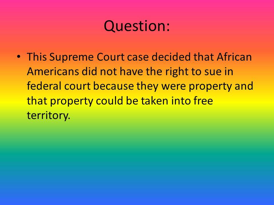 Answer: Dred Scott case