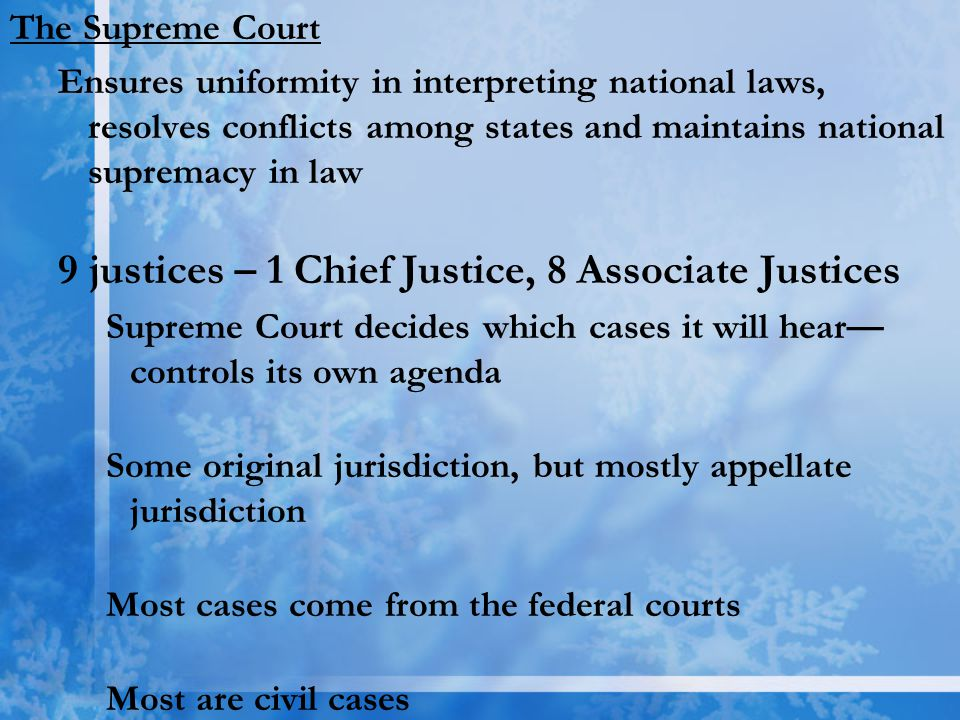 The Supreme Court Ensures uniformity in interpreting national laws, resolves conflicts among states and maintains national supremacy in law 9 justices