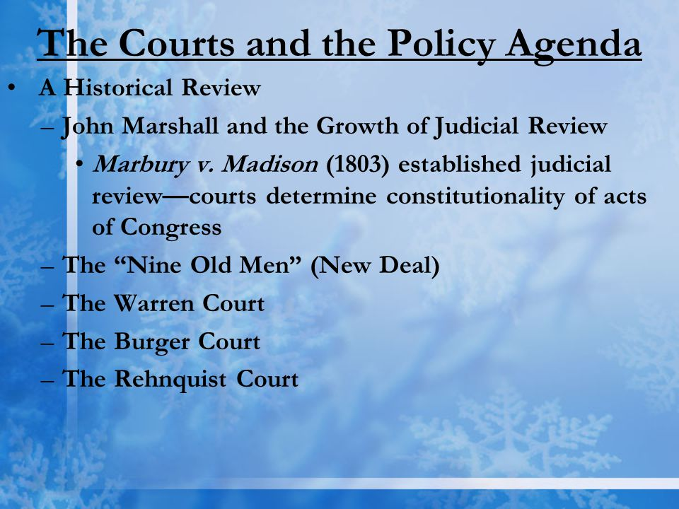 The Courts and the Policy Agenda A Historical Review –John Marshall and the Growth of Judicial Review Marbury v. Madison (1803) established judicial r