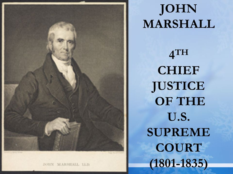 JOHN MARSHALL 4 TH CHIEF JUSTICE OF THE U.S. SUPREME COURT (1801-1835)
