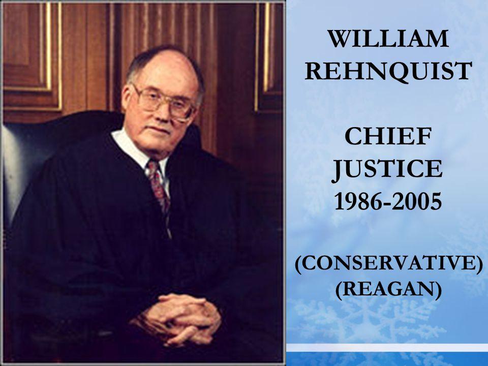 WILLIAM REHNQUIST CHIEF JUSTICE 1986-2005 (CONSERVATIVE) (REAGAN)