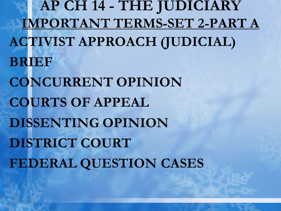 AP CH 14 - THE JUDICIARY IMPORTANT TERMS-SET 2-PART A ACTIVIST APPROACH (JUDICIAL) BRIEF CONCURRENT OPINION COURTS OF APPEAL DISSENTING OPINION DISTRI