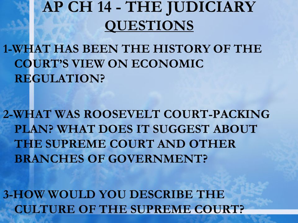 AP CH 14 - THE JUDICIARY QUESTIONS 1-WHAT HAS BEEN THE HISTORY OF THE COURT'S VIEW ON ECONOMIC REGULATION? 2-WHAT WAS ROOSEVELT COURT-PACKING PLAN? WH