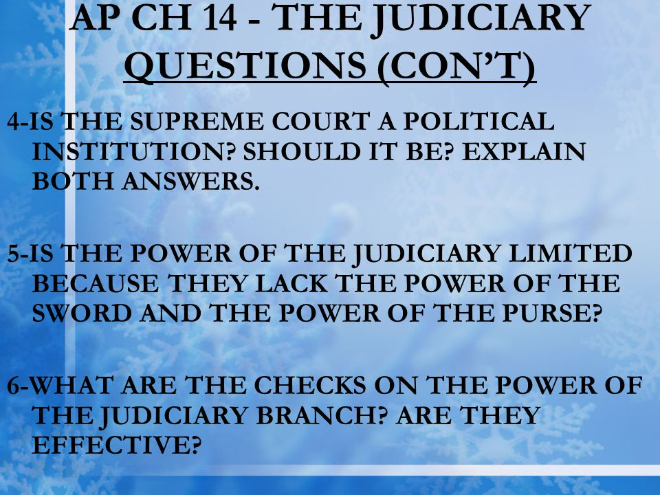 4-IS THE SUPREME COURT A POLITICAL INSTITUTION? SHOULD IT BE? EXPLAIN BOTH ANSWERS. 5-IS THE POWER OF THE JUDICIARY LIMITED BECAUSE THEY LACK THE POWE