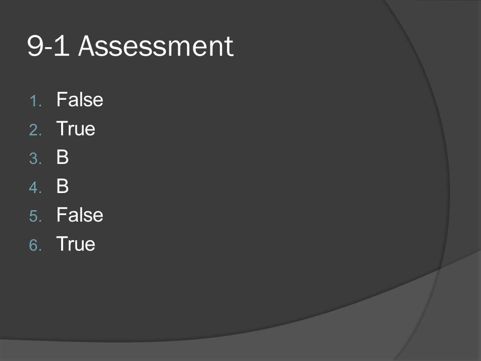 9-1 Assessment 1. False 2. True 3. B 4. B 5. False 6. True