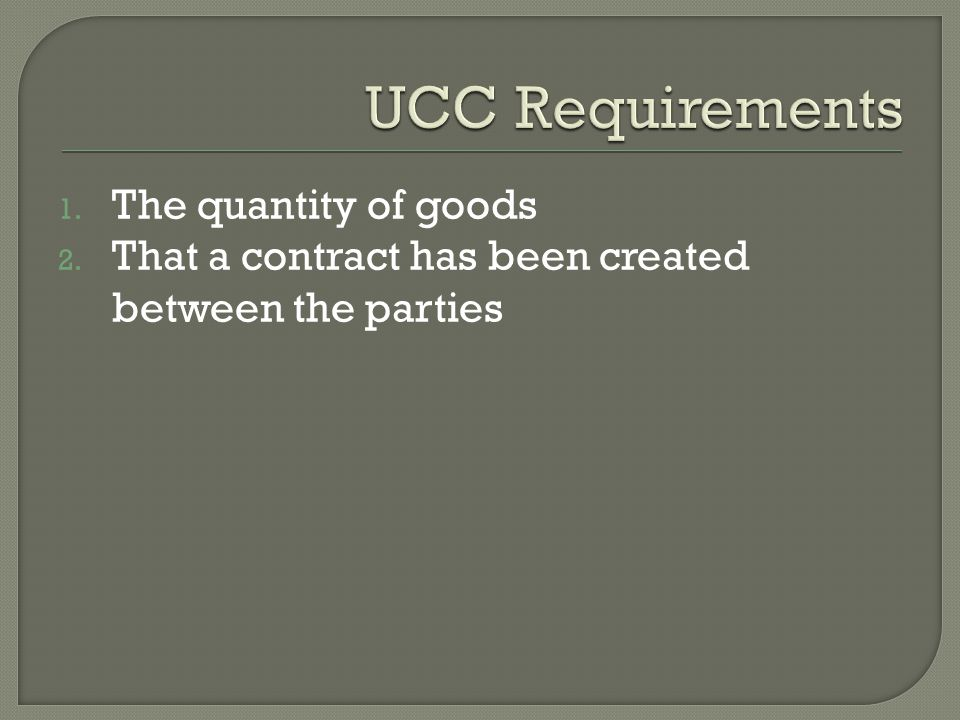 1. The quantity of goods 2. That a contract has been created between the parties