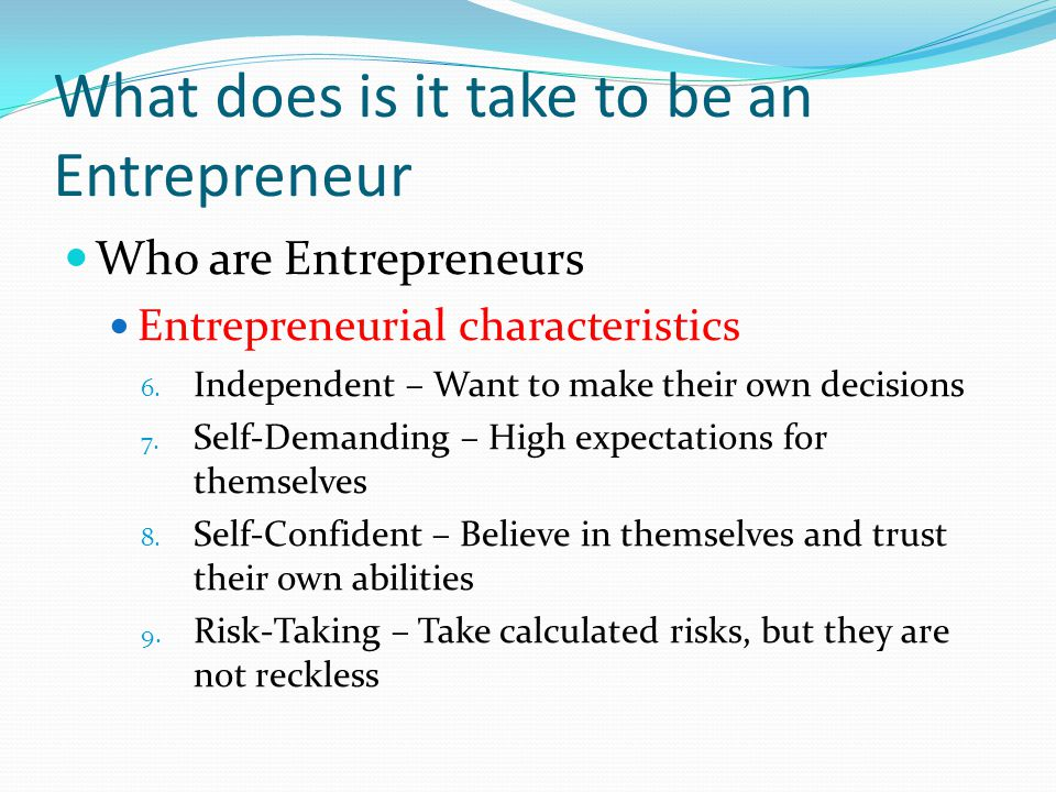 What does is it take to be an Entrepreneur Who are Entrepreneurs Entrepreneurial characteristics 6.