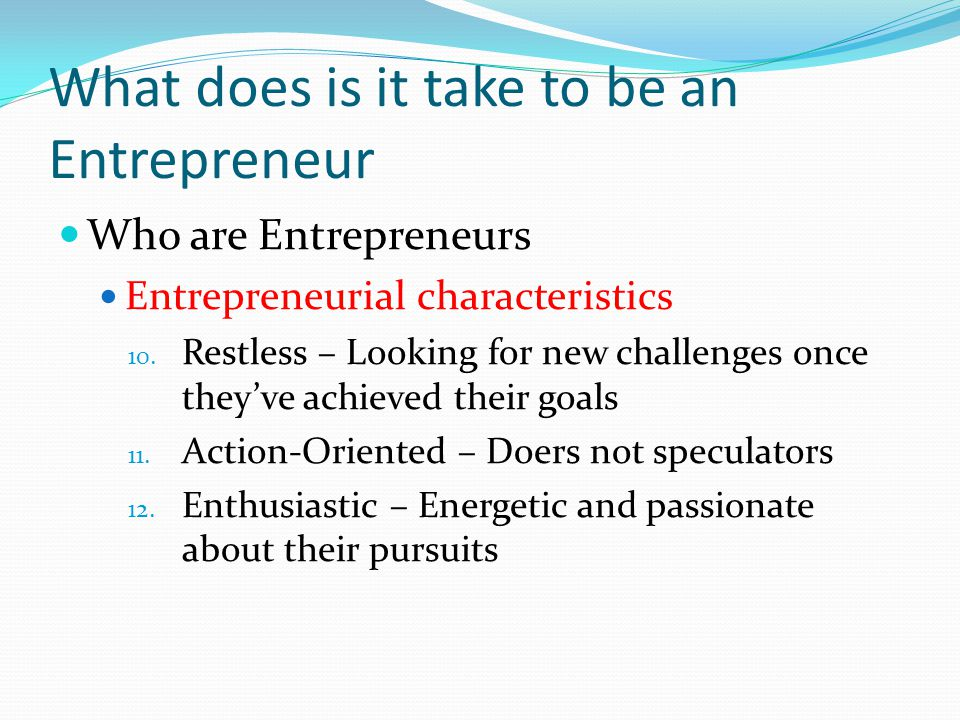 What does is it take to be an Entrepreneur Who are Entrepreneurs Entrepreneurial characteristics 10.